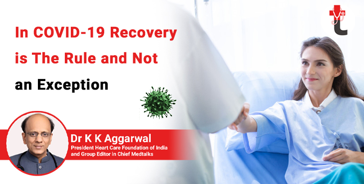 In COVID 19 recovery is the rule and not an exception