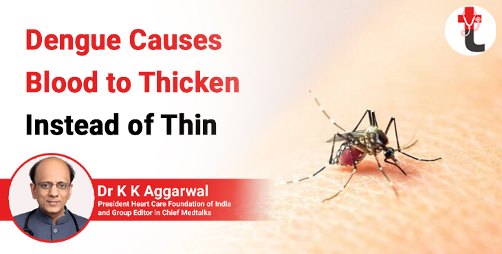 Dengue causes blood to thicken instead of thin.